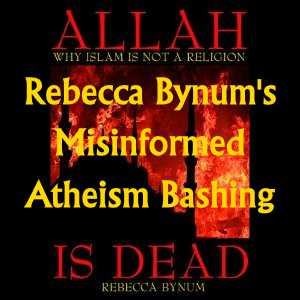 Rebecca Bynum's Misinformed Atheism Bashing