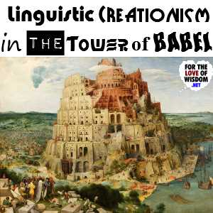 Linguistic Creationism in the Tower of Babel