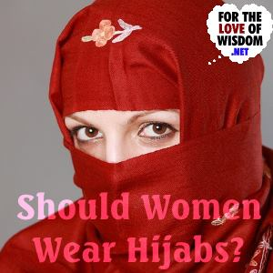 Should Women Wear Hijabs?