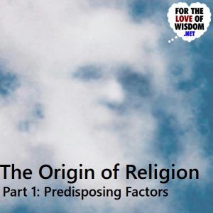 The Origin of Religion: Predisposing Factors