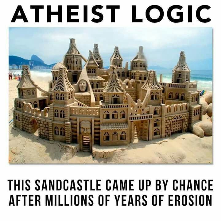 ATHEIST LOGIC: THIS SANDCASTLE CAME UP BY CHANCE AFTER MILLIONS OF YEARS OF EROSION